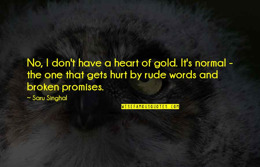 Love That Broken Quotes By Saru Singhal: No, I don't have a heart of gold.