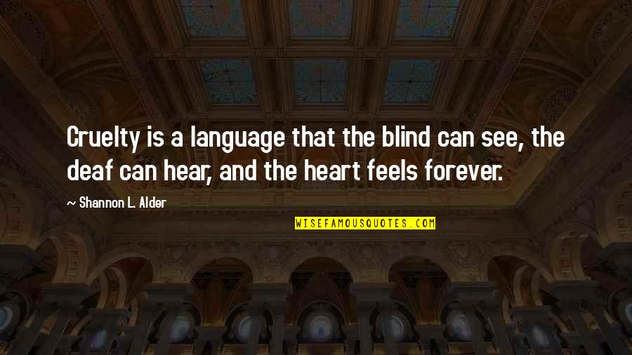 Love That Broken Quotes By Shannon L. Alder: Cruelty is a language that the blind can