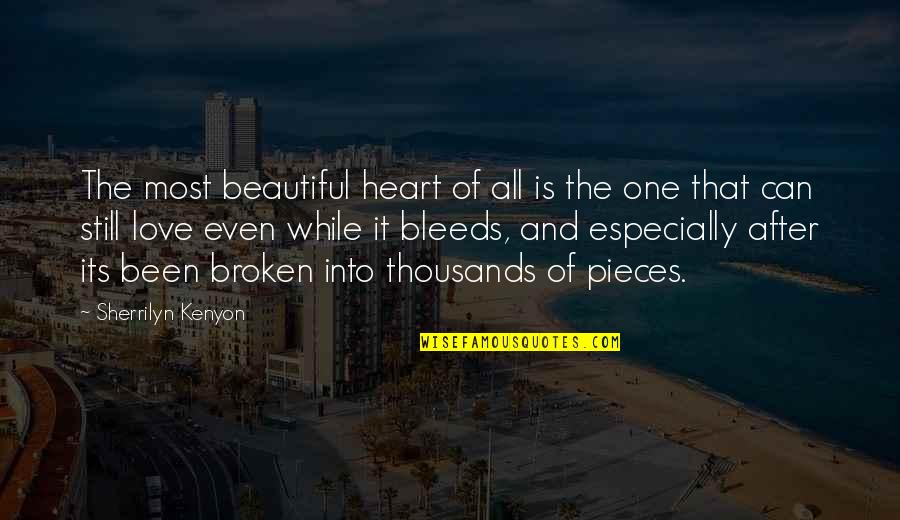 Love That Broken Quotes By Sherrilyn Kenyon: The most beautiful heart of all is the