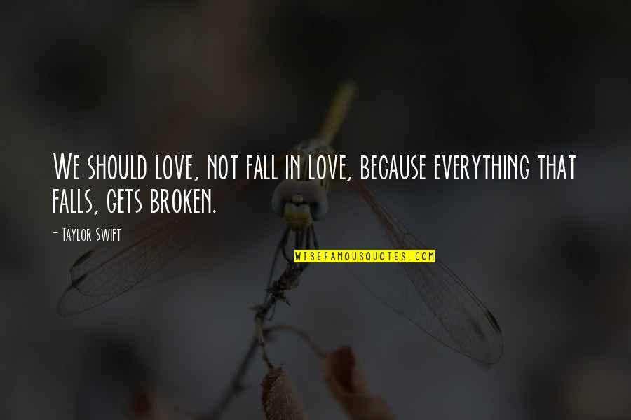 Love That Broken Quotes By Taylor Swift: We should love, not fall in love, because