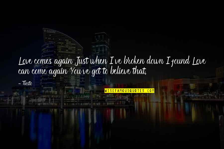 Love That Broken Quotes By Tiesto: Love comes again Just when I've broken down