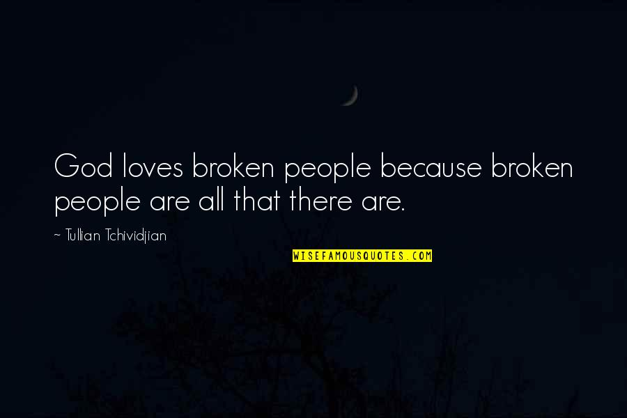 Love That Broken Quotes By Tullian Tchividjian: God loves broken people because broken people are