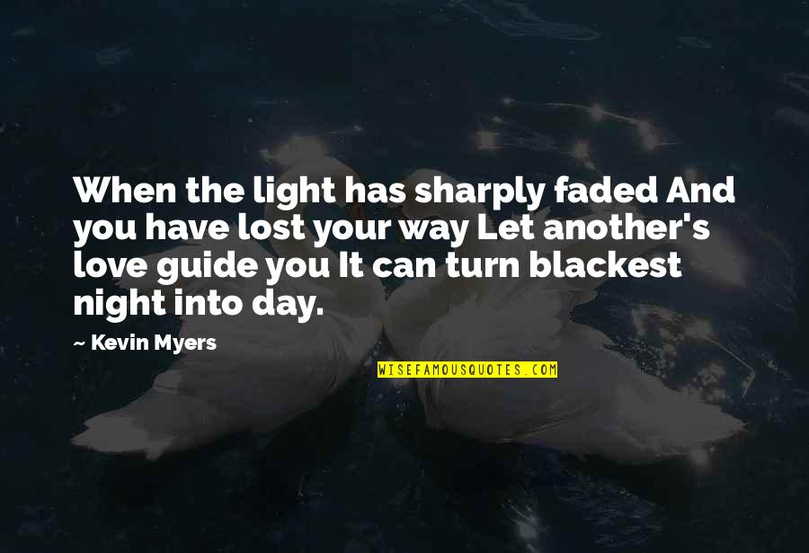 Love That Has Faded Quotes By Kevin Myers: When the light has sharply faded And you