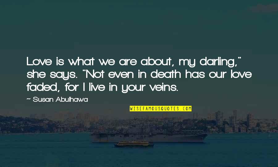 """Love That Has Faded Quotes By Susan Abulhawa: Love is what we are about, my darling,"""""""