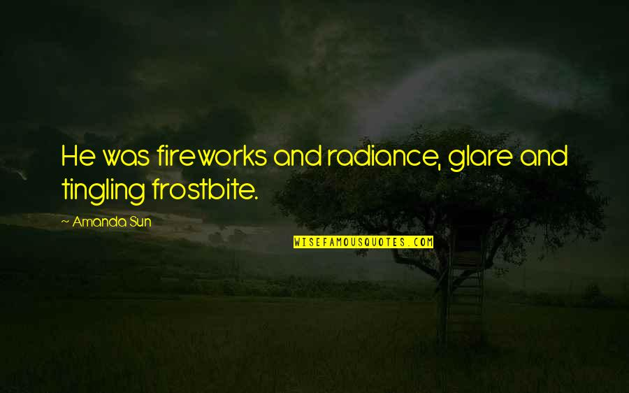 Love That Is Fading Quotes By Amanda Sun: He was fireworks and radiance, glare and tingling