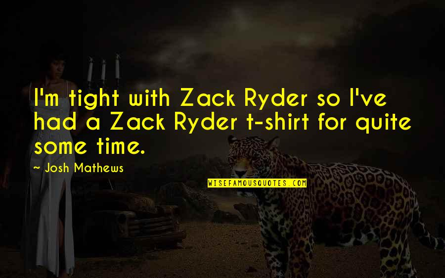 Love That Is Fading Quotes By Josh Mathews: I'm tight with Zack Ryder so I've had