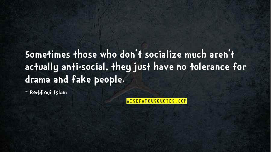 Love That Is Fading Quotes By Reddioui Islam: Sometimes those who don't socialize much aren't actually