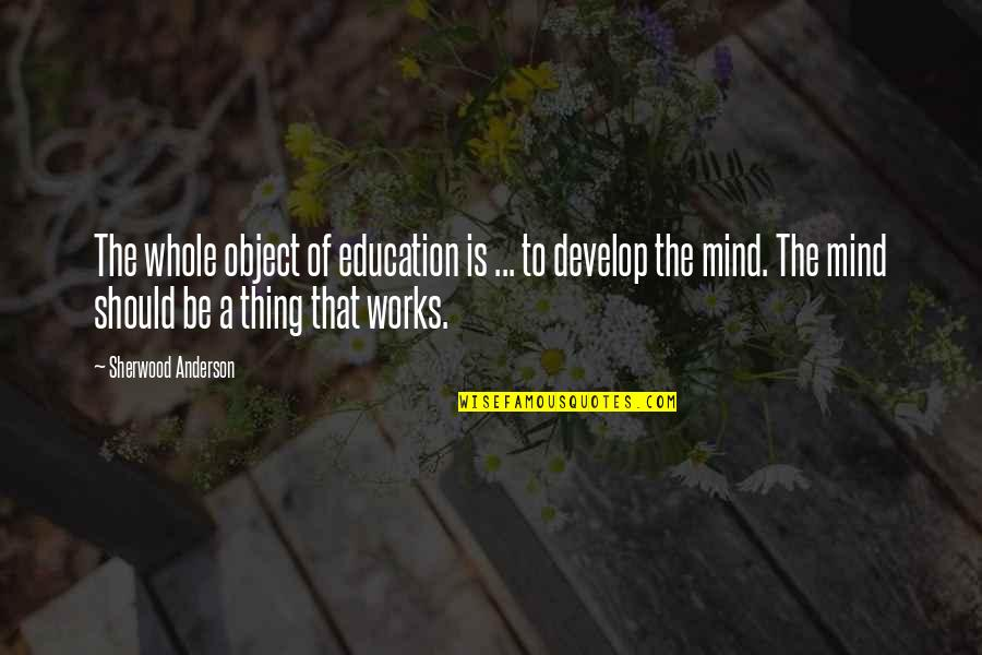 Love That Is Fading Quotes By Sherwood Anderson: The whole object of education is ... to