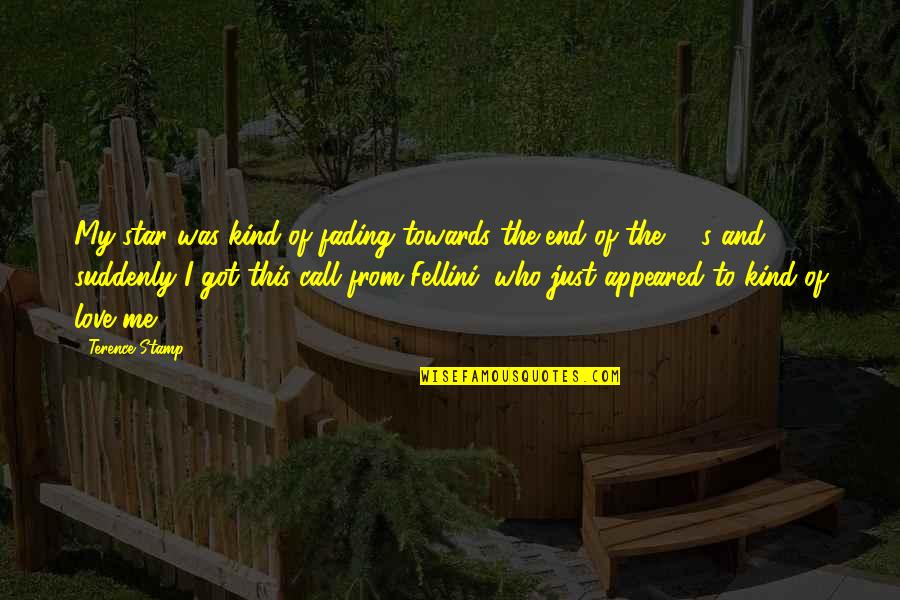 Love That Is Fading Quotes By Terence Stamp: My star was kind of fading towards the