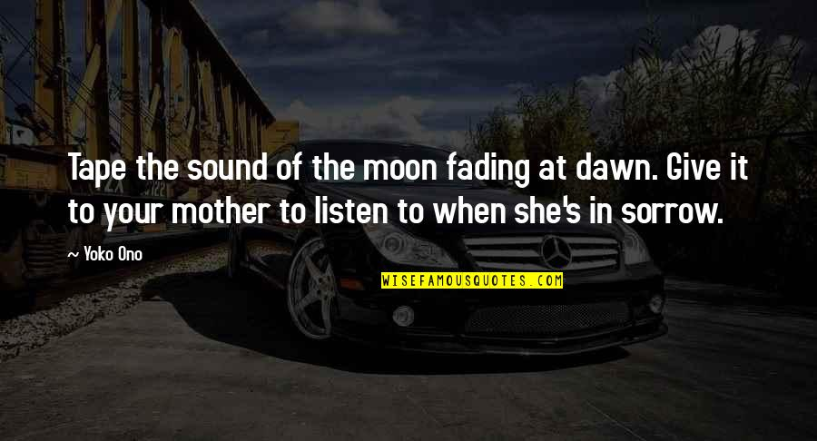 Love That Is Fading Quotes By Yoko Ono: Tape the sound of the moon fading at
