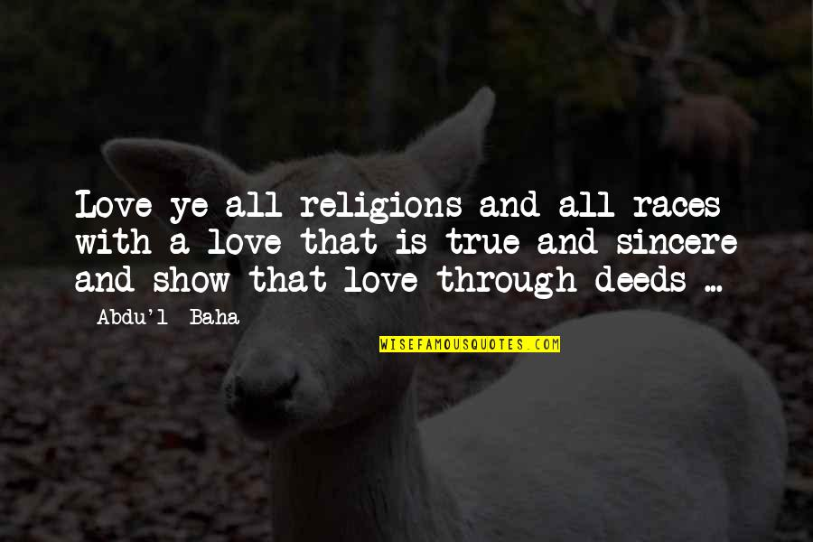 Love That Is True Quotes By Abdu'l- Baha: Love ye all religions and all races with