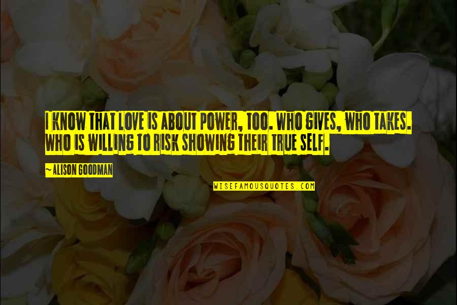 Love That Is True Quotes By Alison Goodman: I know that love is about power, too.
