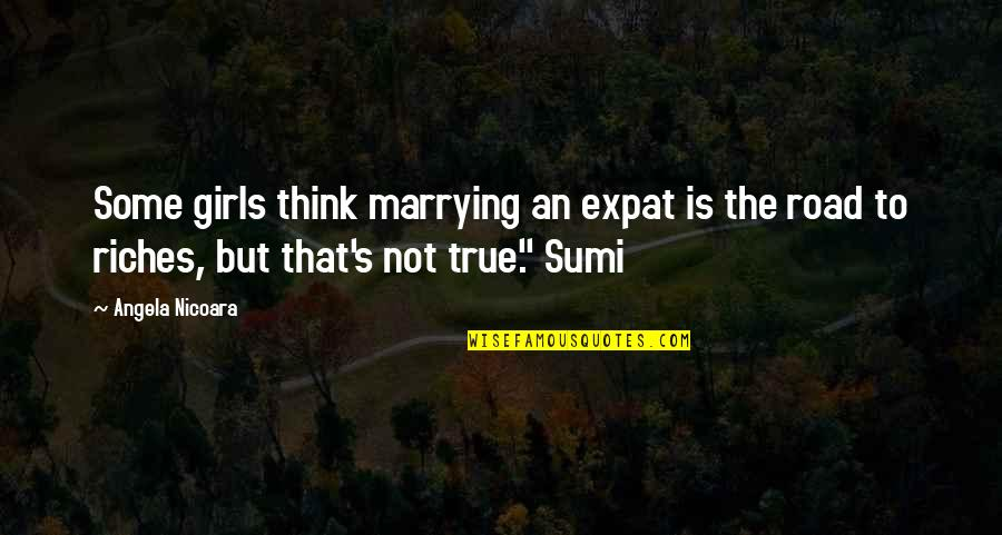 Love That Is True Quotes By Angela Nicoara: Some girls think marrying an expat is the