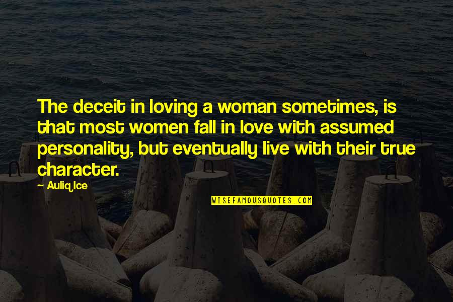 Love That Is True Quotes By Auliq Ice: The deceit in loving a woman sometimes, is