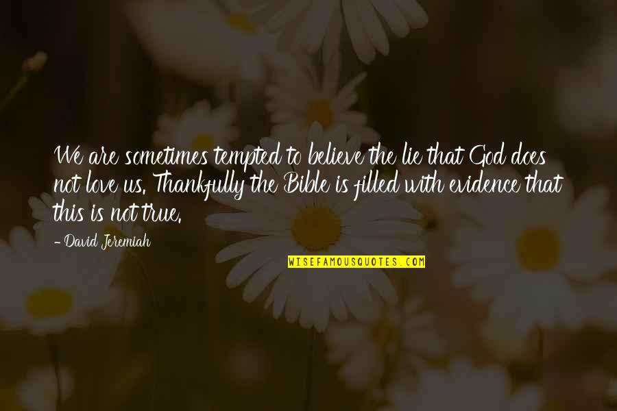 Love That Is True Quotes By David Jeremiah: We are sometimes tempted to believe the lie