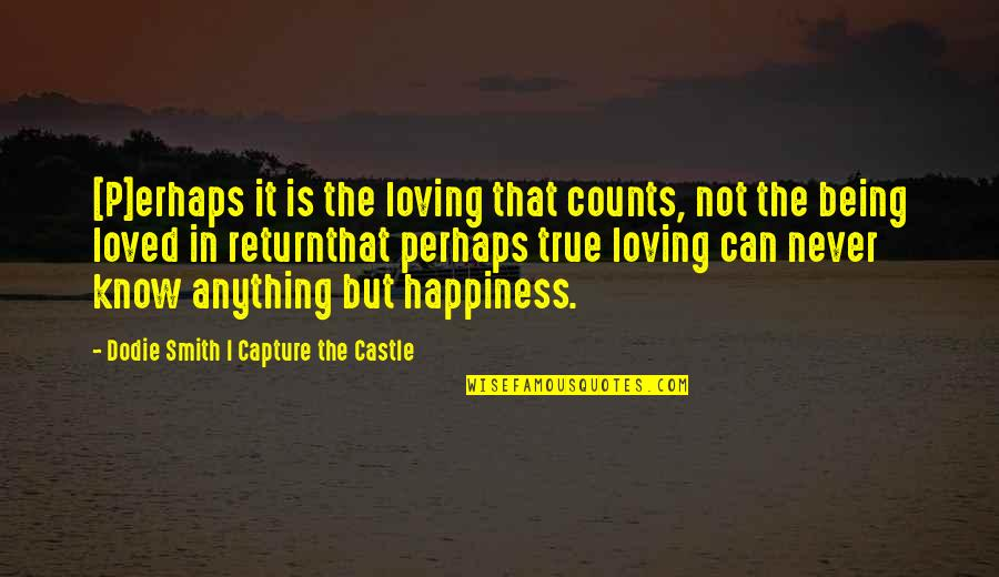 Love That Is True Quotes By Dodie Smith I Capture The Castle: [P]erhaps it is the loving that counts, not