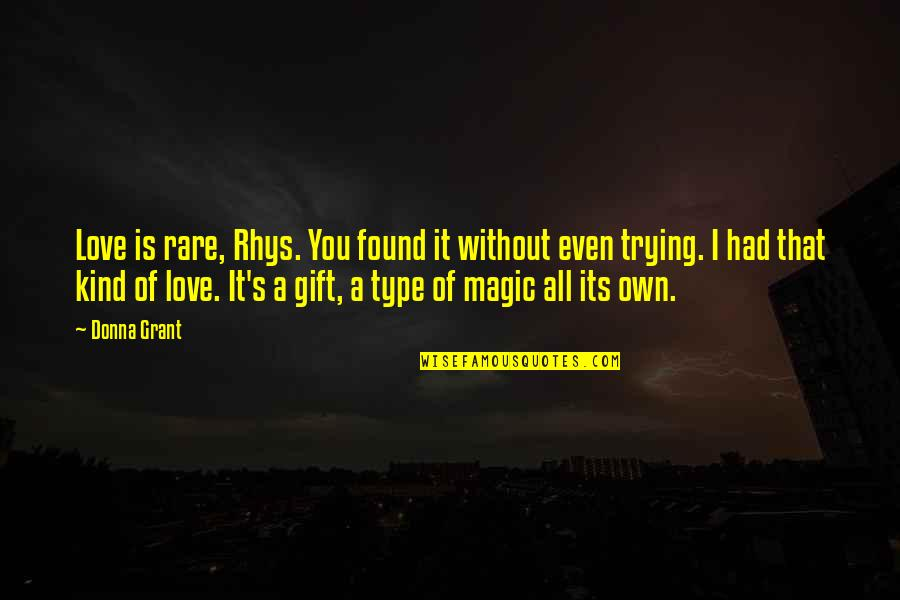 Love That Is True Quotes By Donna Grant: Love is rare, Rhys. You found it without