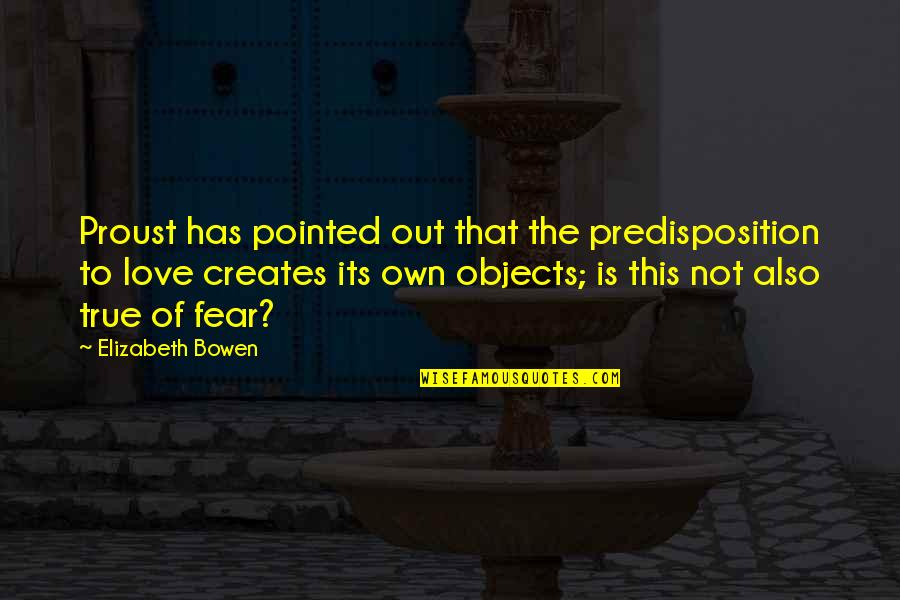 Love That Is True Quotes By Elizabeth Bowen: Proust has pointed out that the predisposition to