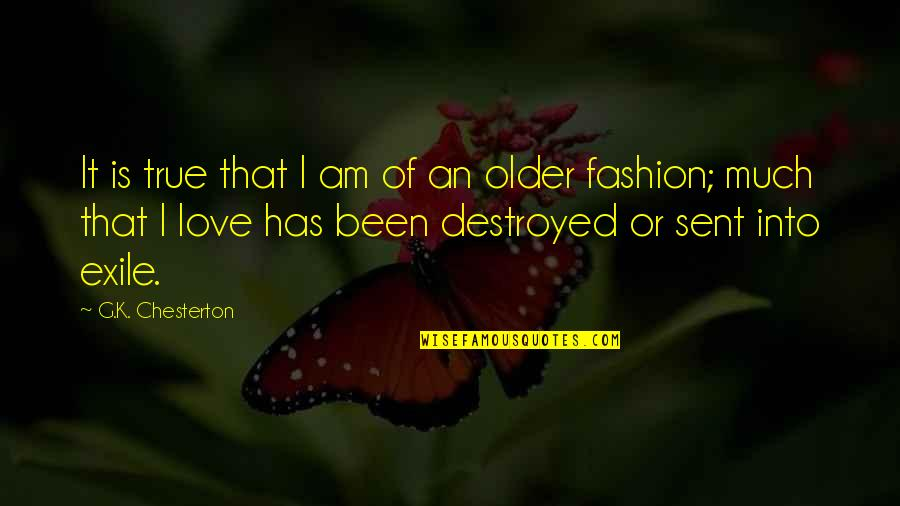 Love That Is True Quotes By G.K. Chesterton: It is true that I am of an