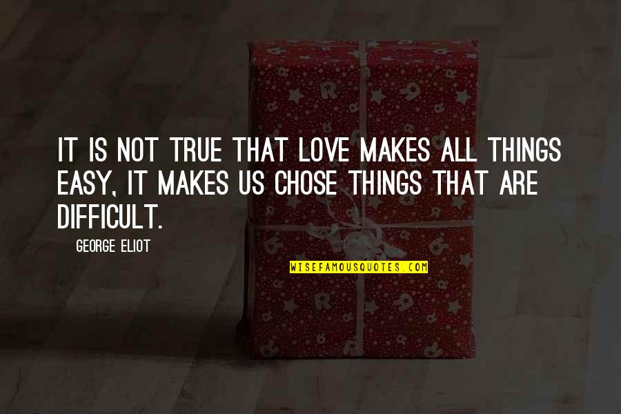Love That Is True Quotes By George Eliot: It is not true that love makes all