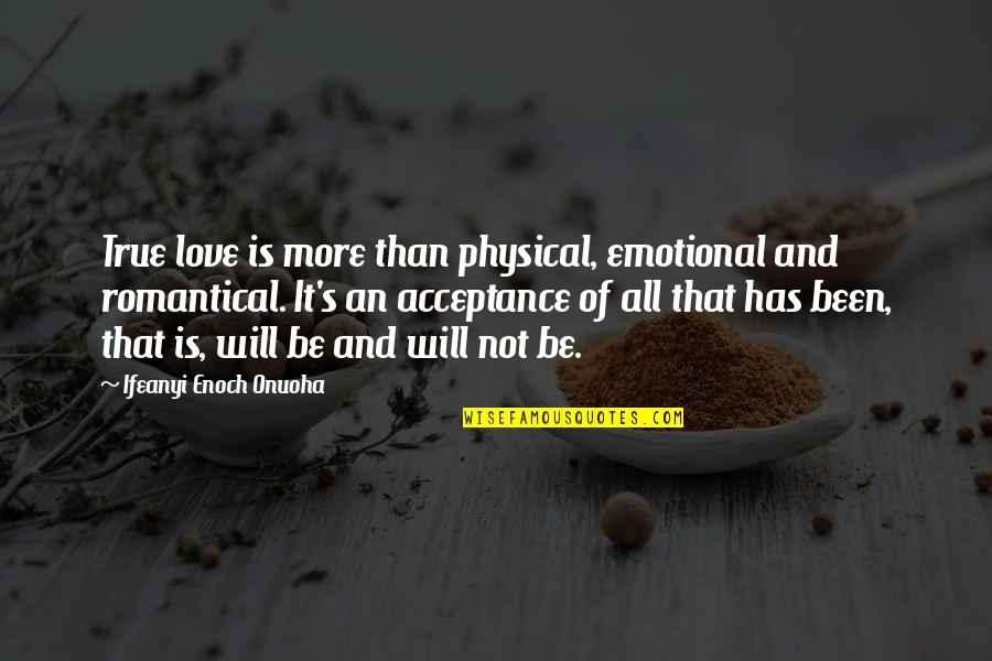 Love That Is True Quotes By Ifeanyi Enoch Onuoha: True love is more than physical, emotional and