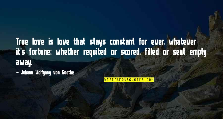 Love That Is True Quotes By Johann Wolfgang Von Goethe: True love is love that stays constant for