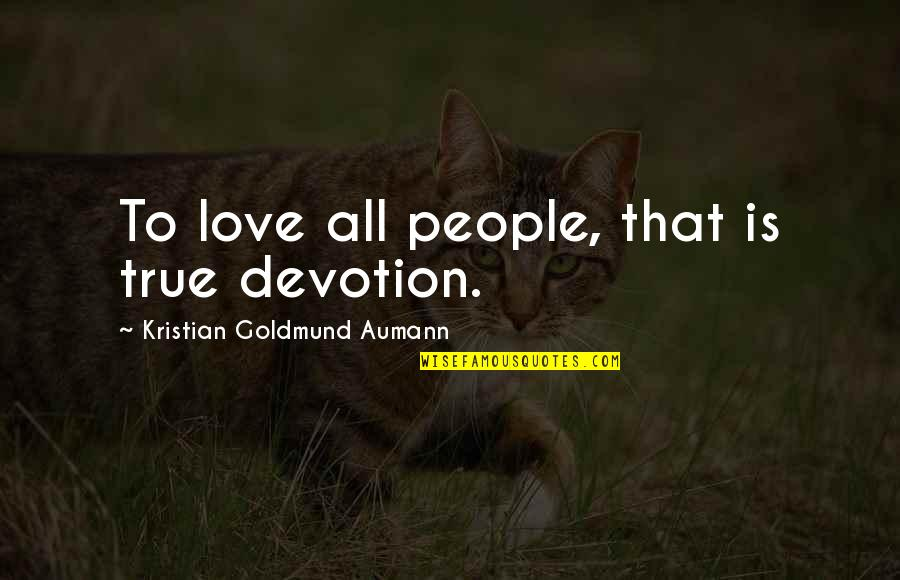 Love That Is True Quotes By Kristian Goldmund Aumann: To love all people, that is true devotion.