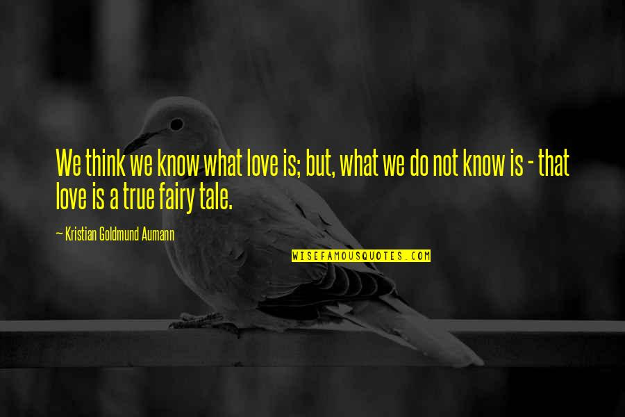Love That Is True Quotes By Kristian Goldmund Aumann: We think we know what love is; but,
