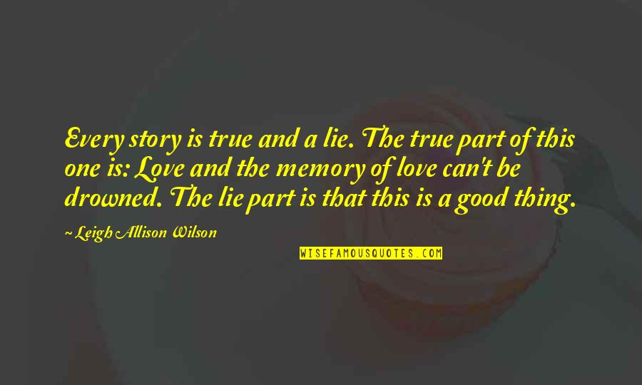 Love That Is True Quotes By Leigh Allison Wilson: Every story is true and a lie. The