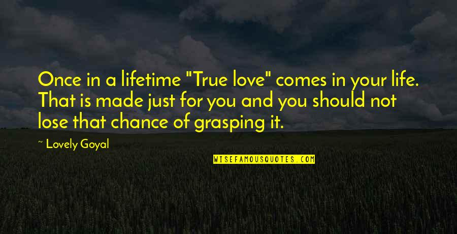 "Love That Is True Quotes By Lovely Goyal: Once in a lifetime ""True love"" comes in"