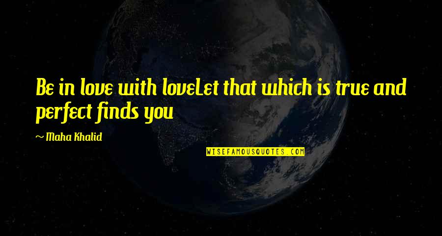 Love That Is True Quotes By Maha Khalid: Be in love with loveLet that which is