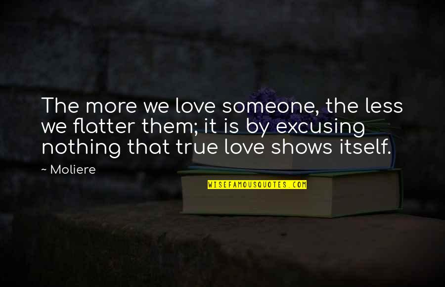 Love That Is True Quotes By Moliere: The more we love someone, the less we