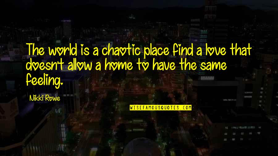 Love That Is True Quotes By Nikki Rowe: The world is a chaotic place find a