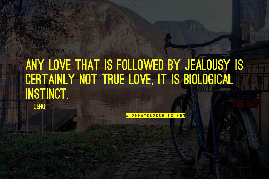 Love That Is True Quotes By Osho: Any love that is followed by jealousy is
