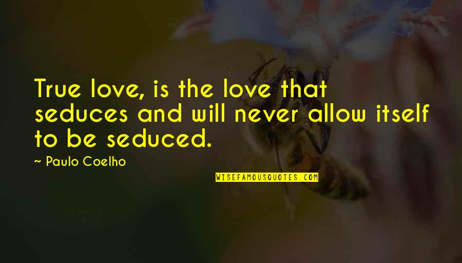 Love That Is True Quotes By Paulo Coelho: True love, is the love that seduces and