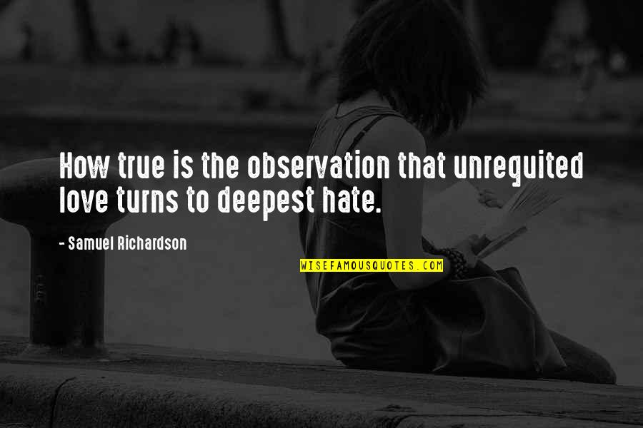Love That Is True Quotes By Samuel Richardson: How true is the observation that unrequited love