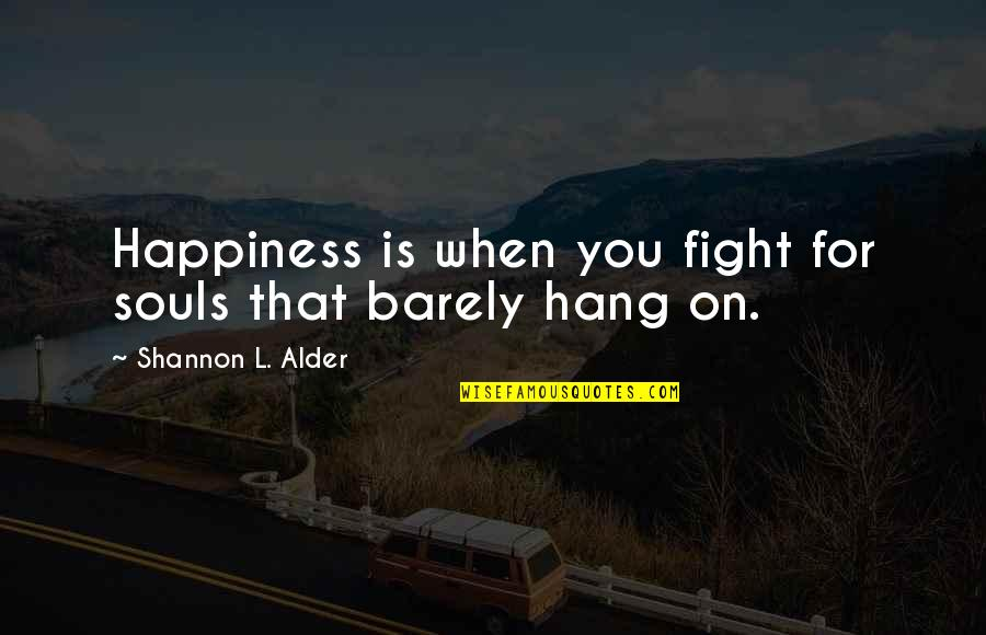 Love That Is True Quotes By Shannon L. Alder: Happiness is when you fight for souls that