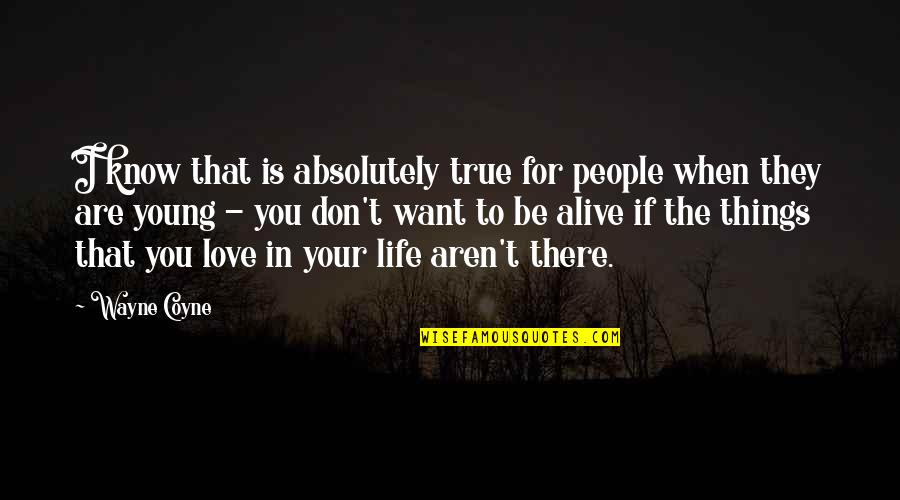 Love That Is True Quotes By Wayne Coyne: I know that is absolutely true for people