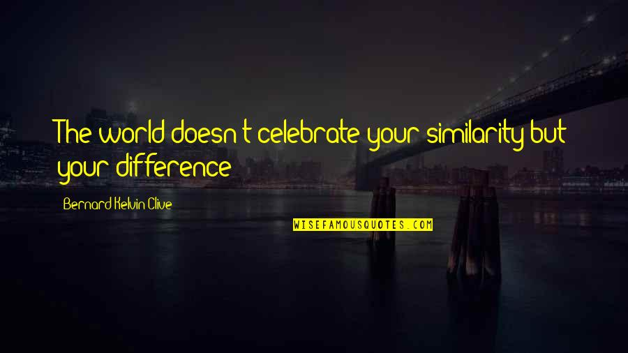 Love That Went Away Quotes By Bernard Kelvin Clive: The world doesn't celebrate your similarity but your