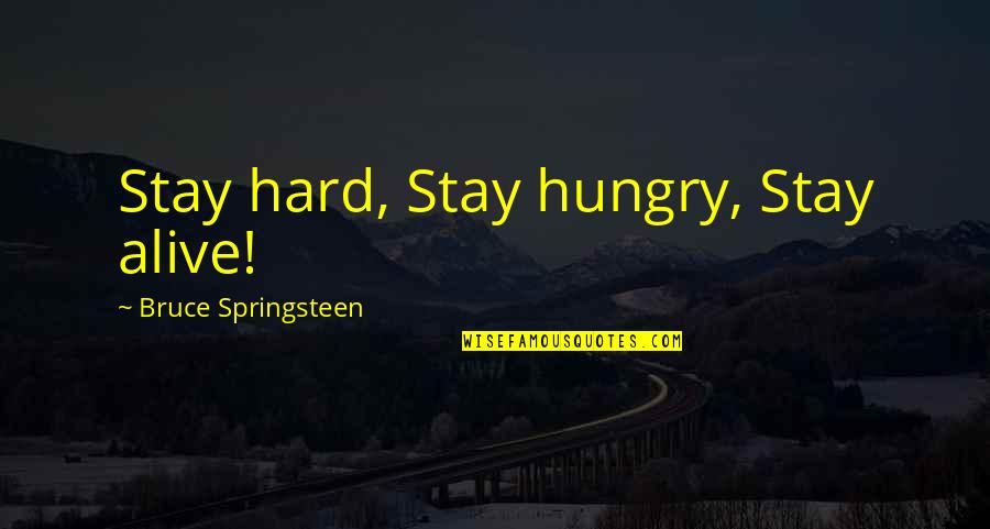 Love That Went Away Quotes By Bruce Springsteen: Stay hard, Stay hungry, Stay alive!