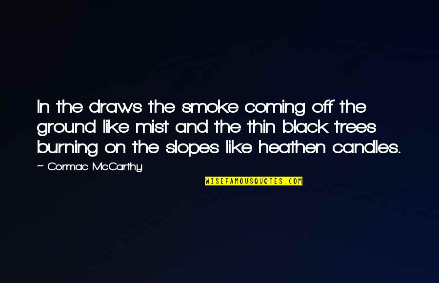 Love That Went Away Quotes By Cormac McCarthy: In the draws the smoke coming off the
