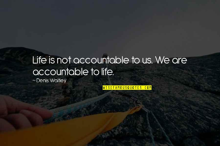 Love That Went Away Quotes By Denis Waitley: Life is not accountable to us. We are