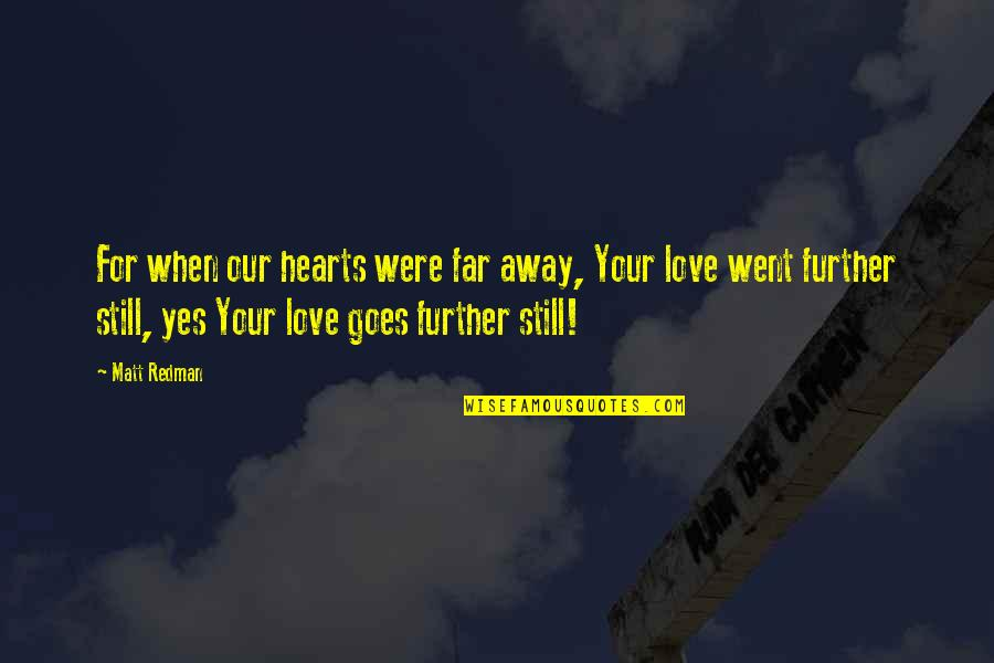 Love That Went Away Quotes By Matt Redman: For when our hearts were far away, Your