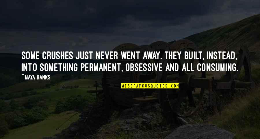 Love That Went Away Quotes By Maya Banks: Some crushes just never went away. They built,