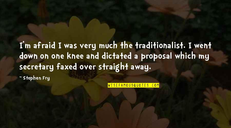 Love That Went Away Quotes By Stephen Fry: I'm afraid I was very much the traditionalist.
