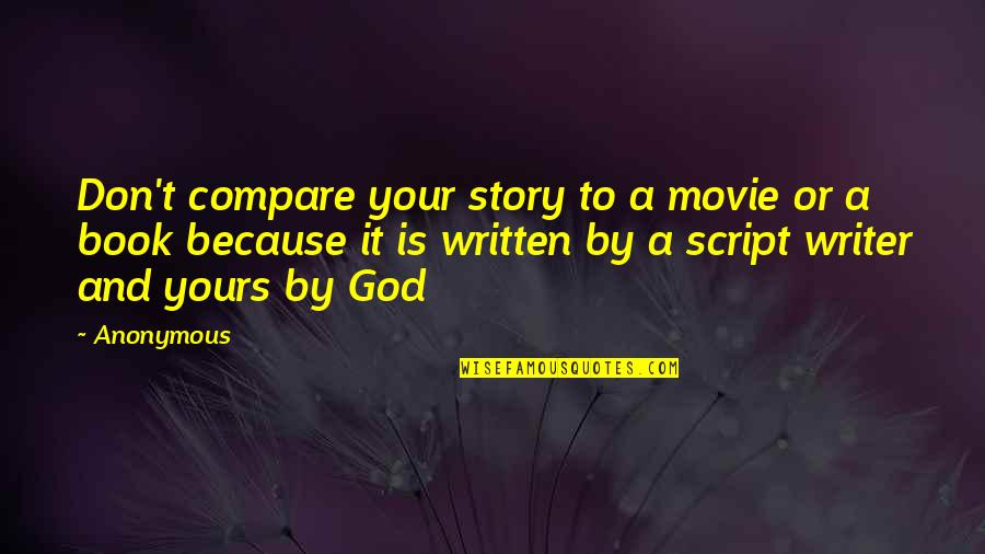 Love That's Not Yours Quotes By Anonymous: Don't compare your story to a movie or