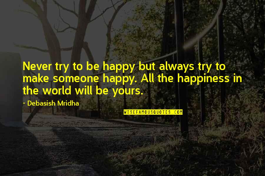 Love That's Not Yours Quotes By Debasish Mridha: Never try to be happy but always try