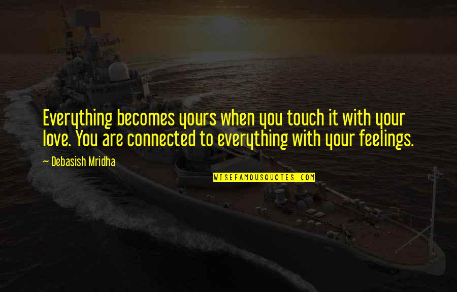 Love That's Not Yours Quotes By Debasish Mridha: Everything becomes yours when you touch it with