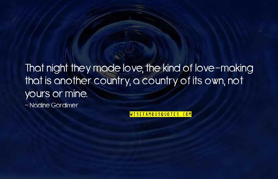 Love That's Not Yours Quotes By Nadine Gordimer: That night they made love, the kind of