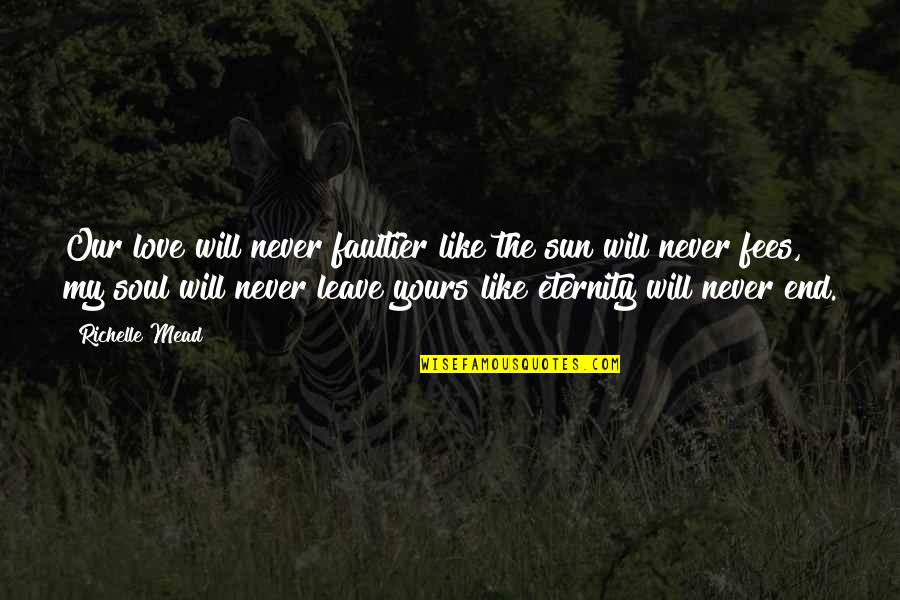Love That's Not Yours Quotes By Richelle Mead: Our love will never faultier like the sun